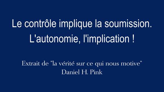 Le contrôle implique la soumission. L'autonomie, l'implication !
